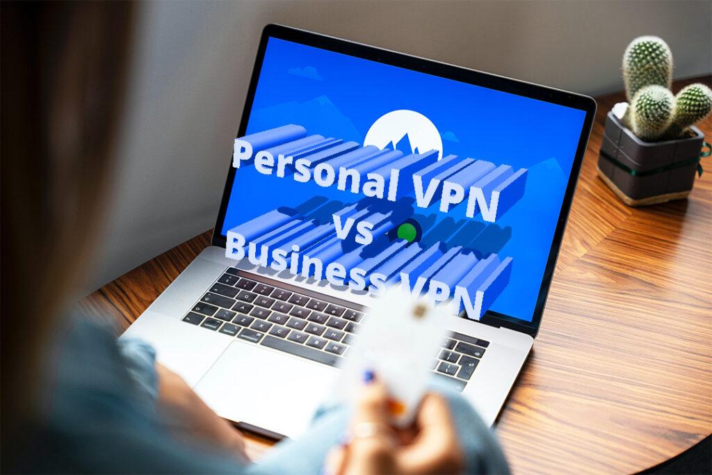 Business VPN vs Personal VPN